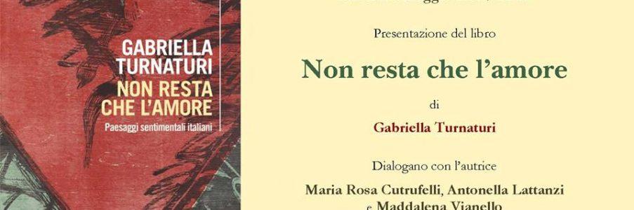 8 maggio Presentazione Non ci resta che l'amore di Gabriella Turnaturi